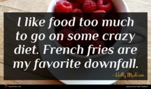 Holly Madison quote : I like food too ...
