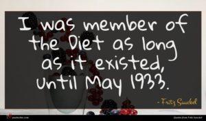 Fritz Sauckel quote : I was member of ...