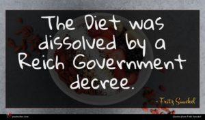 Fritz Sauckel quote : The Diet was dissolved ...