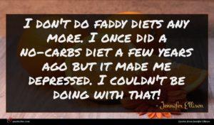 Jennifer Ellison quote : I don't do faddy ...
