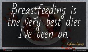Rebecca Romijn quote : Breastfeeding is the very ...