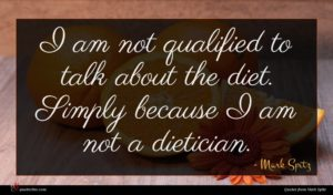 Mark Spitz quote : I am not qualified ...