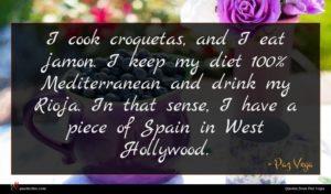 Paz Vega quote : I cook croquetas and ...
