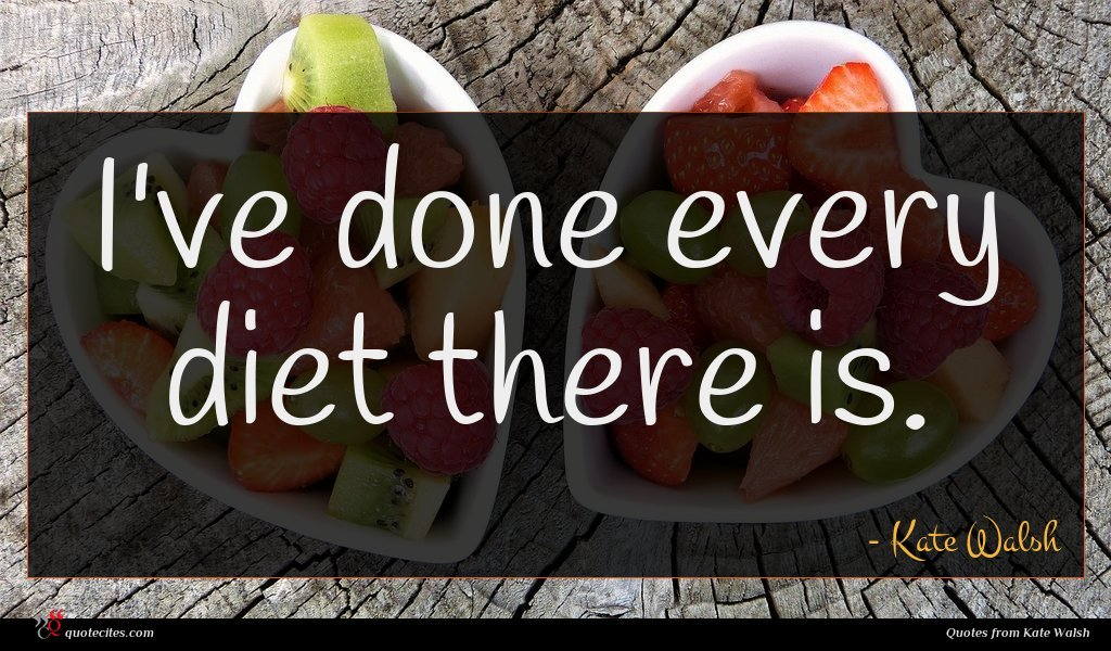 I've done every diet there is.