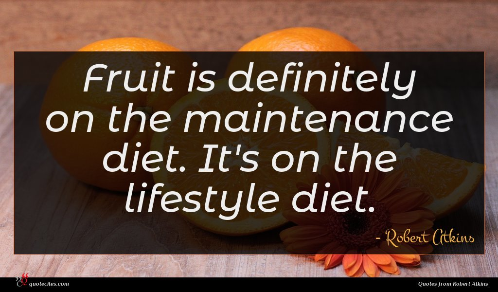 Fruit is definitely on the maintenance diet. It's on the lifestyle diet.