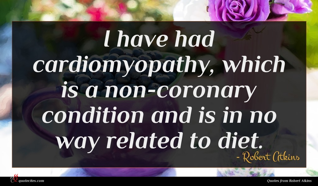 I have had cardiomyopathy, which is a non-coronary condition and is in no way related to diet.