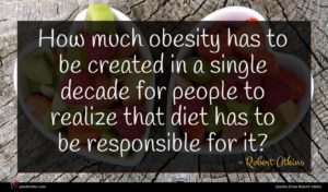 Robert Atkins quote : How much obesity has ...