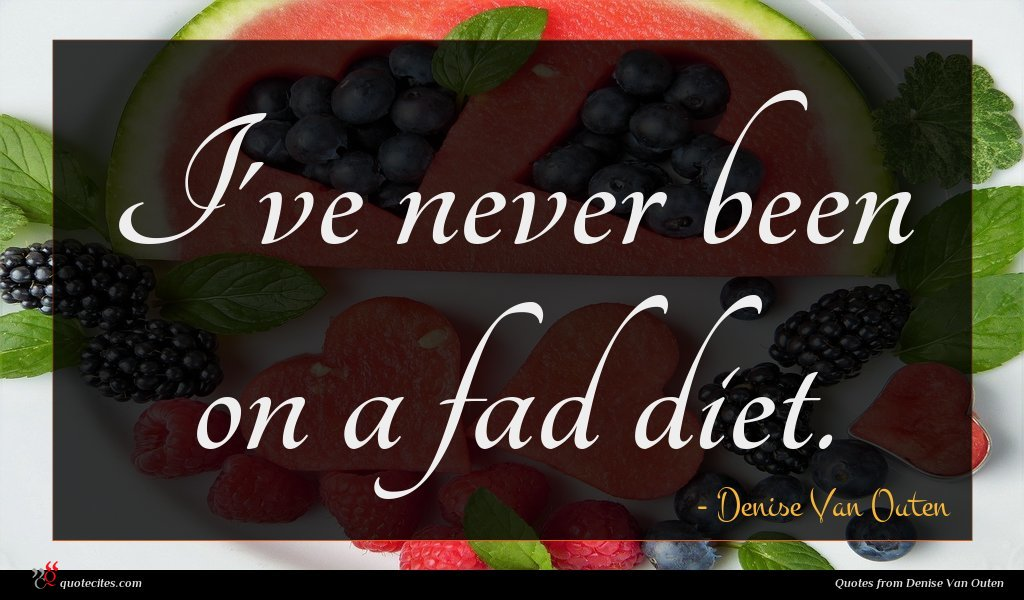 I've never been on a fad diet.