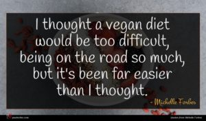 Michelle Forbes quote : I thought a vegan ...