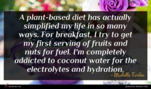 Michelle Forbes quote : A plant-based diet has ...