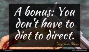 Joey Lauren Adams quote : A bonus You don't ...