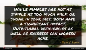 Mark E. Hyman quote : While pimples are not ...