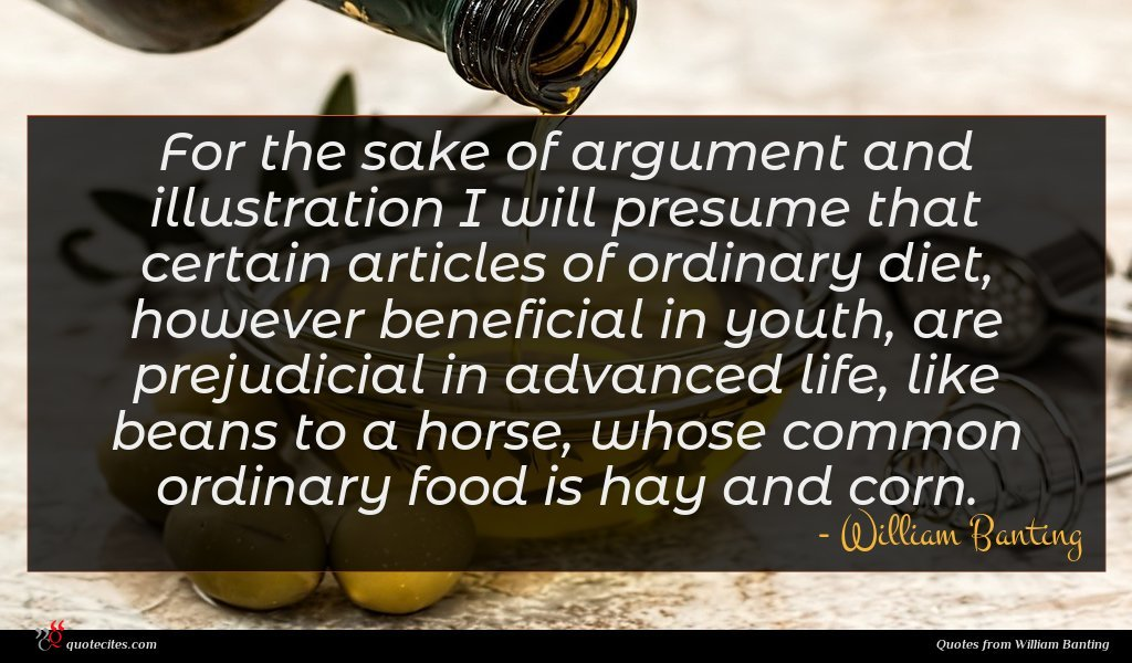 For the sake of argument and illustration I will presume that certain articles of ordinary diet, however beneficial in youth, are prejudicial in advanced life, like beans to a horse, whose common ordinary food is hay and corn.
