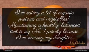 Lily Aldridge quote : I'm eating a lot ...