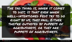 Mark Bittman quote : The sad thing is ...