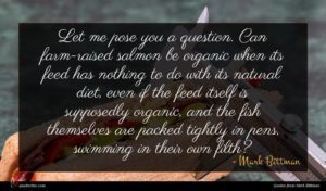 Mark Bittman quote : Let me pose you ...