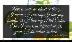 Emilie de Ravin quote : Love is such an ...
