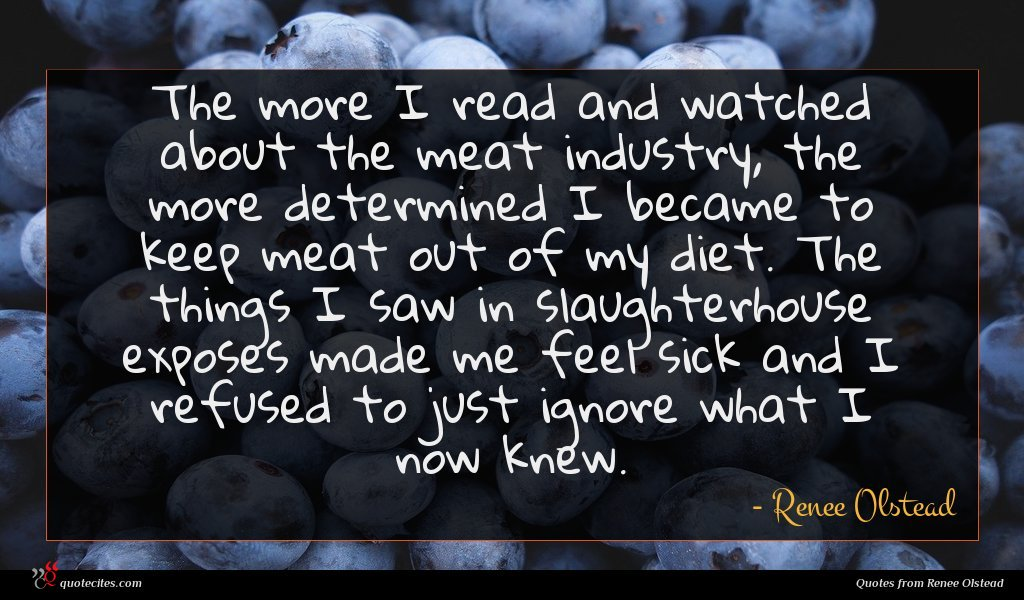 The more I read and watched about the meat industry, the more determined I became to keep meat out of my diet. The things I saw in slaughterhouse exposes made me feel sick and I refused to just ignore what I now knew.