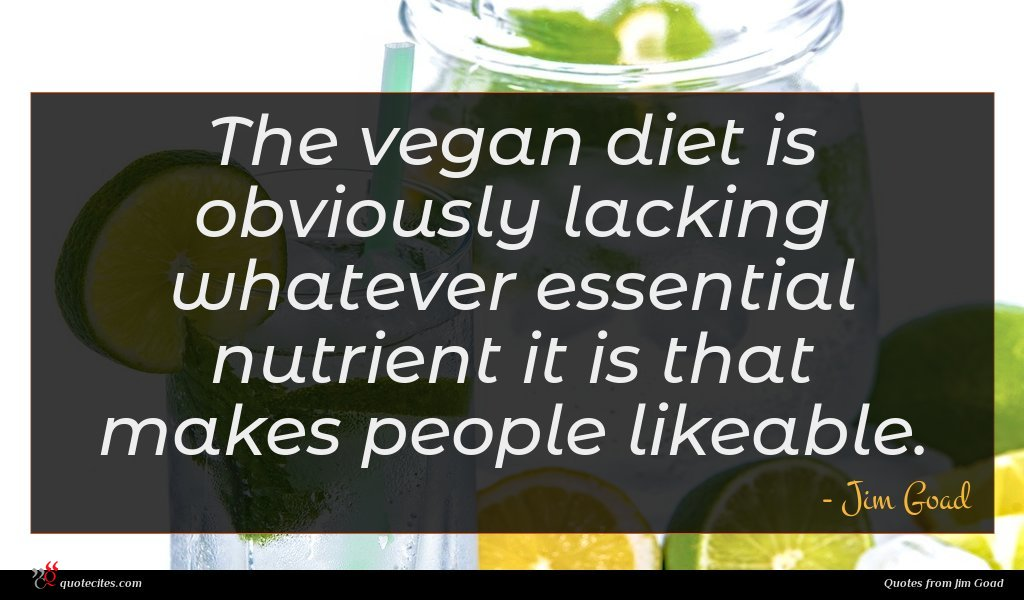 The vegan diet is obviously lacking whatever essential nutrient it is that makes people likeable.
