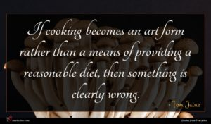 Tom Jaine quote : If cooking becomes an ...