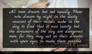 T. E. Lawrence quote : All men dream but ...