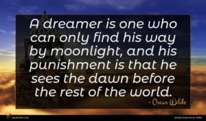 Oscar Wilde quote : A dreamer is one ...