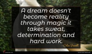 Colin Powell quote : A dream doesn't become ...