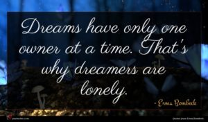 Erma Bombeck quote : Dreams have only one ...