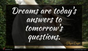 Edgar Cayce quote : Dreams are today's answers ...
