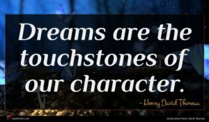 Henry David Thoreau quote : Dreams are the touchstones ...