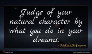 Ralph Waldo Emerson quote : Judge of your natural ...