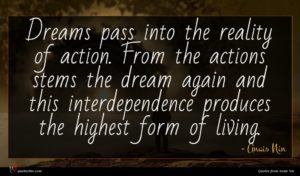 Anais Nin quote : Dreams pass into the ...