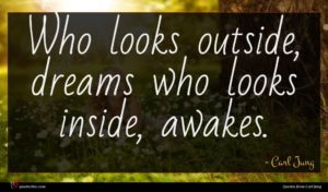 Carl Jung quote : Who looks outside dreams ...