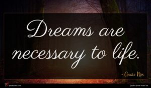 Anais Nin quote : Dreams are necessary to ...