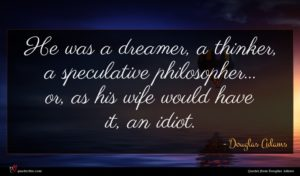 Douglas Adams quote : He was a dreamer ...