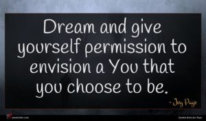 Joy Page quote : Dream and give yourself ...