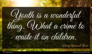 George Bernard Shaw quote : Youth is a wonderful ...