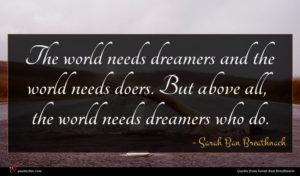Sarah Ban Breathnach quote : The world needs dreamers ...