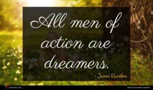 James Huneker quote : All men of action ...