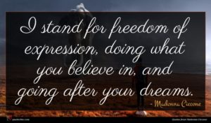 Madonna Ciccone quote : I stand for freedom ...
