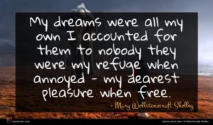 Mary Wollstonecraft Shelley quote : My dreams were all ...