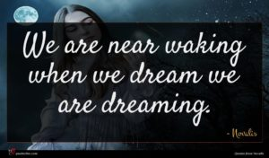Novalis quote : We are near waking ...
