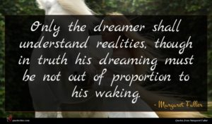 Margaret Fuller quote : Only the dreamer shall ...
