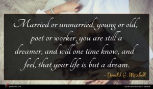 Donald G. Mitchell quote : Married or unmarried young ...