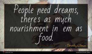 Dorothy Gilman quote : People need dreams there's ...