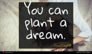 Anne Campbell quote : You can plant a ...