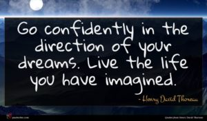 Henry David Thoreau quote : Go confidently in the ...