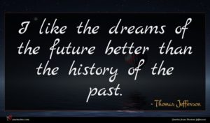Thomas Jefferson quote : I like the dreams ...
