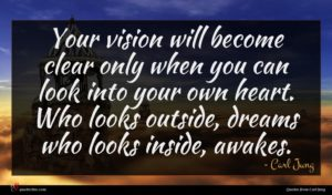 Carl Jung quote : Your vision will become ...
