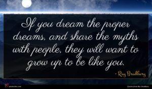 Ray Bradbury quote : If you dream the ...